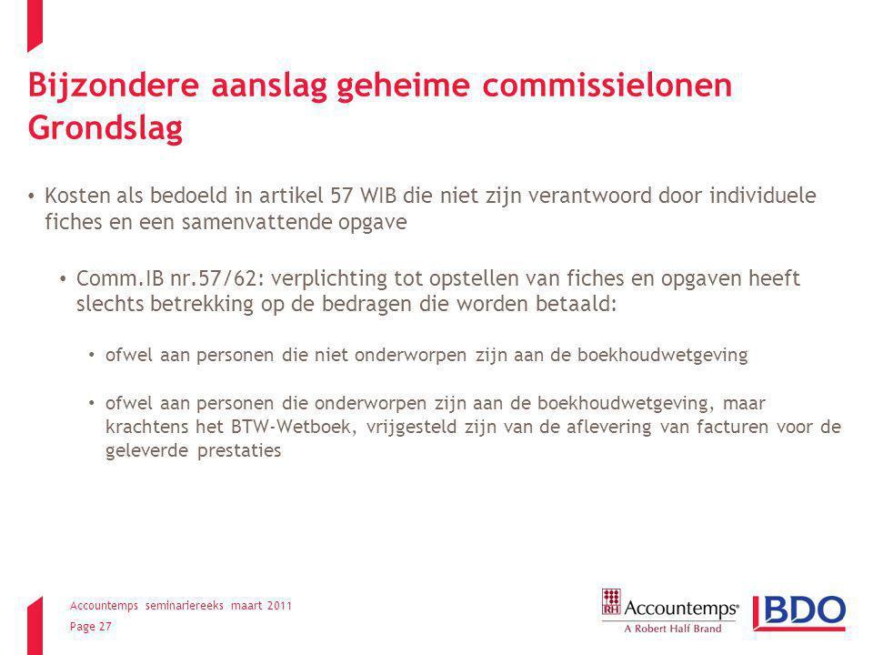 Accountemps seminariereeks maart 2011 Page 27 Bijzondere aanslag geheime commissielonen Grondslag Kosten als bedoeld in artikel 57 WIB die niet zijn v
