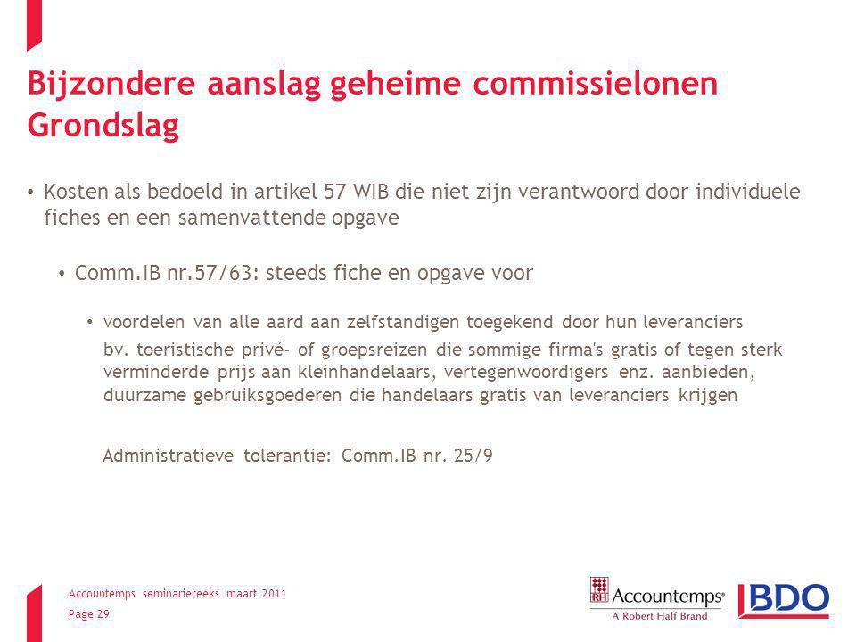 Accountemps seminariereeks maart 2011 Page 29 Bijzondere aanslag geheime commissielonen Grondslag Kosten als bedoeld in artikel 57 WIB die niet zijn v