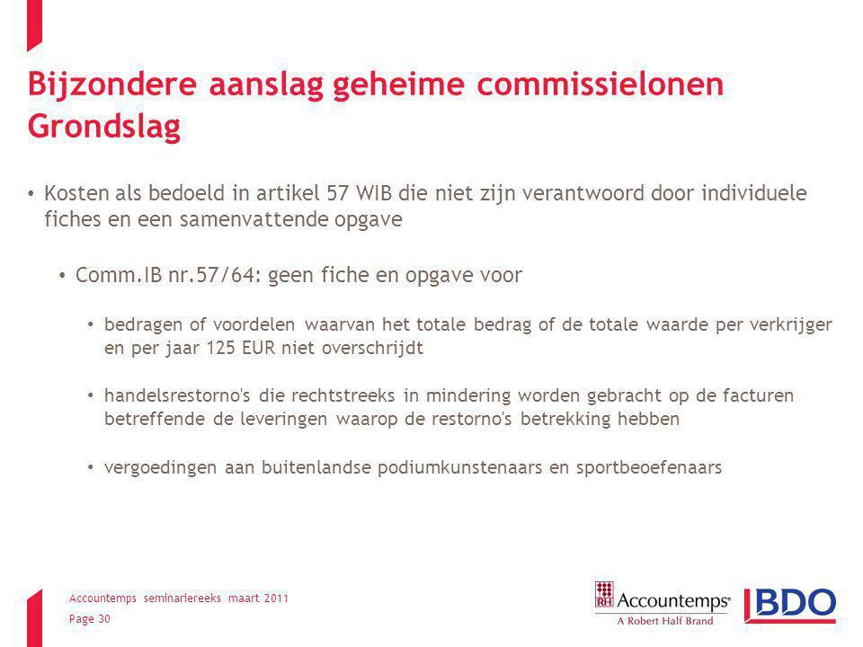 Accountemps seminariereeks maart 2011 Page 30 Bijzondere aanslag geheime commissielonen Grondslag Kosten als bedoeld in artikel 57 WIB die niet zijn v