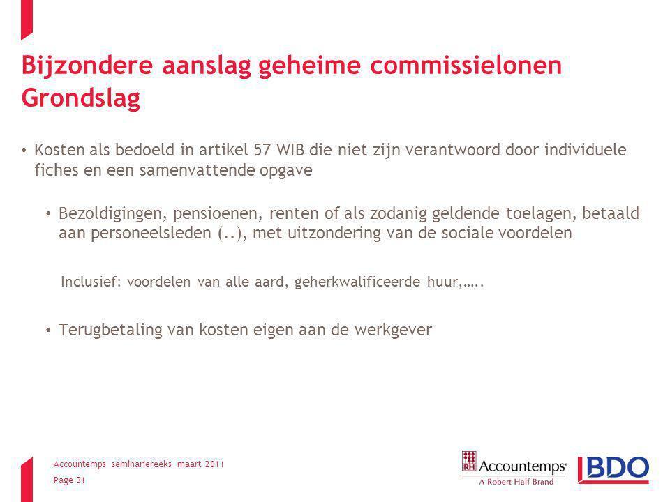 Accountemps seminariereeks maart 2011 Page 31 Bijzondere aanslag geheime commissielonen Grondslag Kosten als bedoeld in artikel 57 WIB die niet zijn v