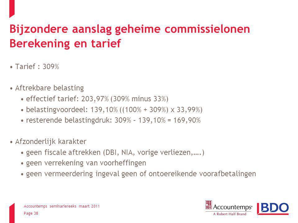 Accountemps seminariereeks maart 2011 Page 38 Bijzondere aanslag geheime commissielonen Berekening en tarief Tarief : 309% Aftrekbare belasting effect