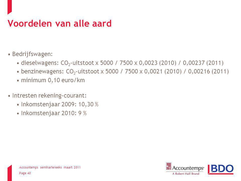 Accountemps seminariereeks maart 2011 Page 40 Voordelen van alle aard Bedrijfswagen: dieselwagens: CO 2 -uitstoot x 5000 / 7500 x 0,0023 (2010) / 0,00237 (2011) benzinewagens: CO 2 -uitstoot x 5000 / 7500 x 0,0021 (2010) / 0,00216 (2011) minimum 0,10 euro/km Intresten rekening-courant: Inkomstenjaar 2009: 10,30 % Inkomstenjaar 2010: 9 %