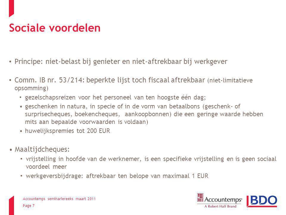 Accountemps seminariereeks maart 2011 Page 7 Sociale voordelen Principe: niet-belast bij genieter en niet-aftrekbaar bij werkgever Comm. IB nr. 53/214