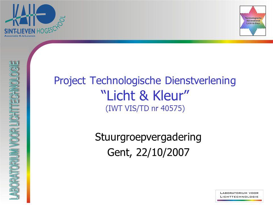 Project Technologische Dienstverlening Licht & Kleur (IWT VIS/TD nr 40575) Stuurgroepvergadering Gent, 22/10/2007