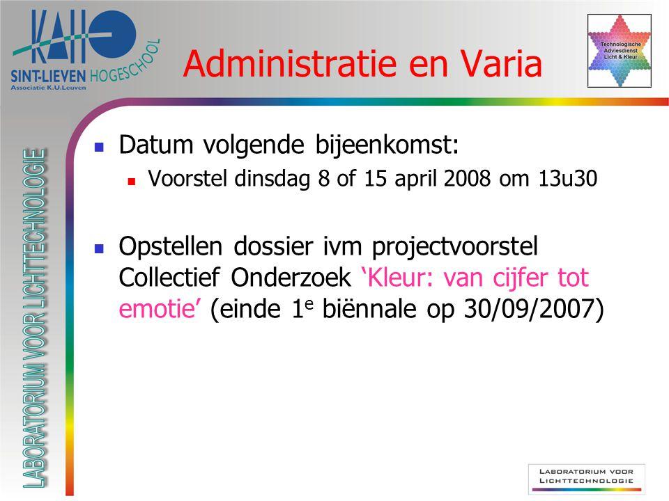 Administratie en Varia Datum volgende bijeenkomst: Voorstel dinsdag 8 of 15 april 2008 om 13u30 Opstellen dossier ivm projectvoorstel Collectief Onderzoek 'Kleur: van cijfer tot emotie' (einde 1 e biënnale op 30/09/2007)