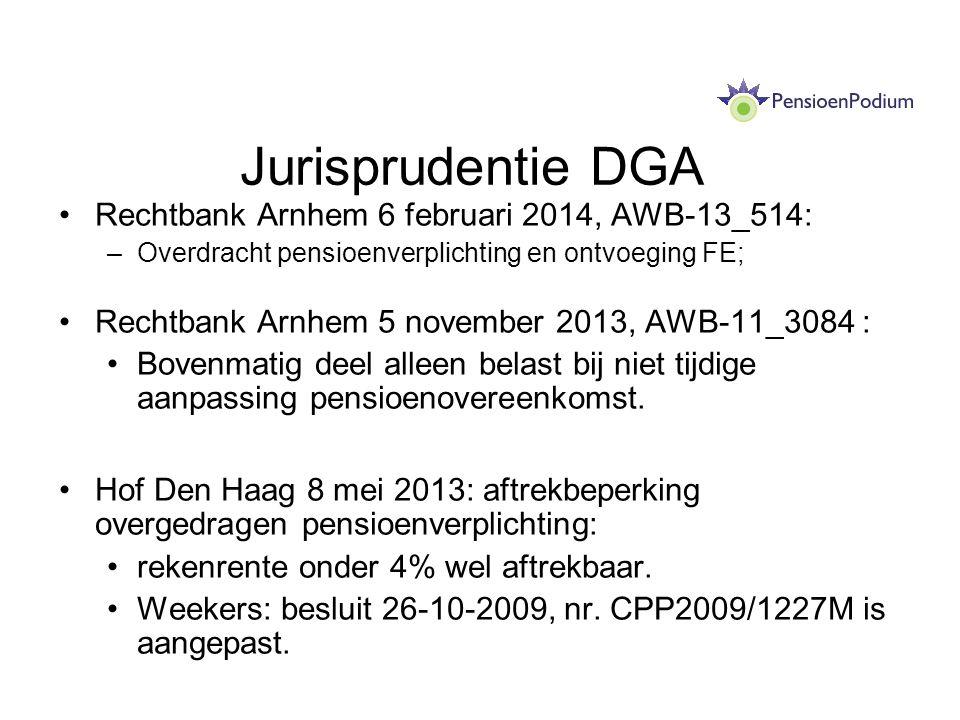 Jurisprudentie DGA Rechtbank Arnhem 6 februari 2014, AWB-13_514: –Overdracht pensioenverplichting en ontvoeging FE; Rechtbank Arnhem 5 november 2013, AWB-11_3084 : Bovenmatig deel alleen belast bij niet tijdige aanpassing pensioenovereenkomst.