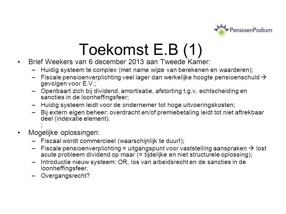 Toekomst E.B (1) Brief Weekers van 6 december 2013 aan Tweede Kamer: –Huidig systeem te complex (met name wijze van berekenen en waarderen); –Fiscale