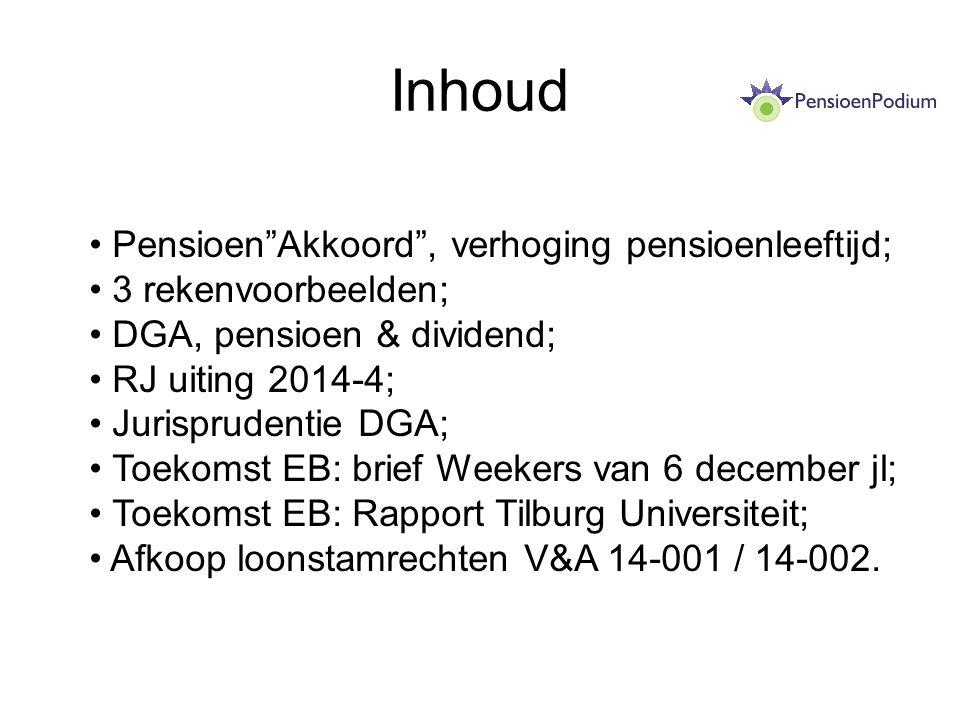 """Inhoud Pensioen""""Akkoord"""", verhoging pensioenleeftijd; 3 rekenvoorbeelden; DGA, pensioen & dividend; RJ uiting 2014-4; Jurisprudentie DGA; Toekomst EB:"""
