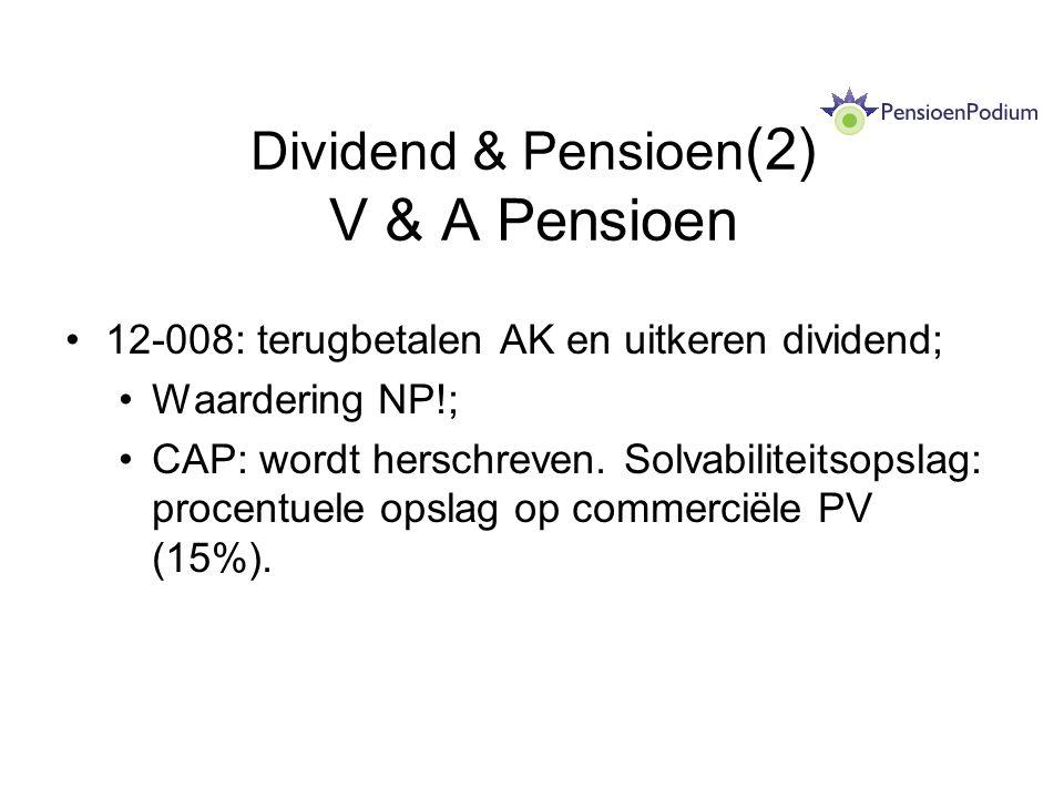 Dividend & Pensioen (2) V & A Pensioen 12-008: terugbetalen AK en uitkeren dividend; Waardering NP!; CAP: wordt herschreven. Solvabiliteitsopslag: pro
