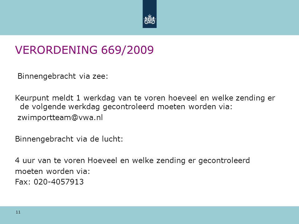 11 VERORDENING 669/2009 Binnengebracht via zee: Keurpunt meldt 1 werkdag van te voren hoeveel en welke zending er de volgende werkdag gecontroleerd mo