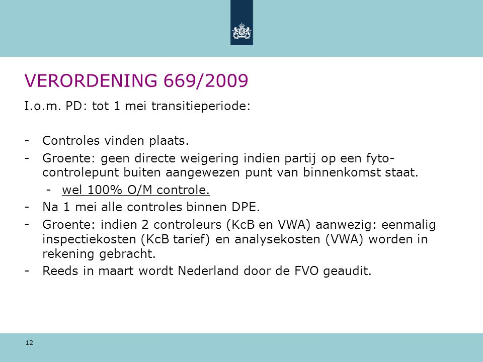 12 VERORDENING 669/2009 I.o.m. PD: tot 1 mei transitieperiode: -Controles vinden plaats. -Groente: geen directe weigering indien partij op een fyto- c