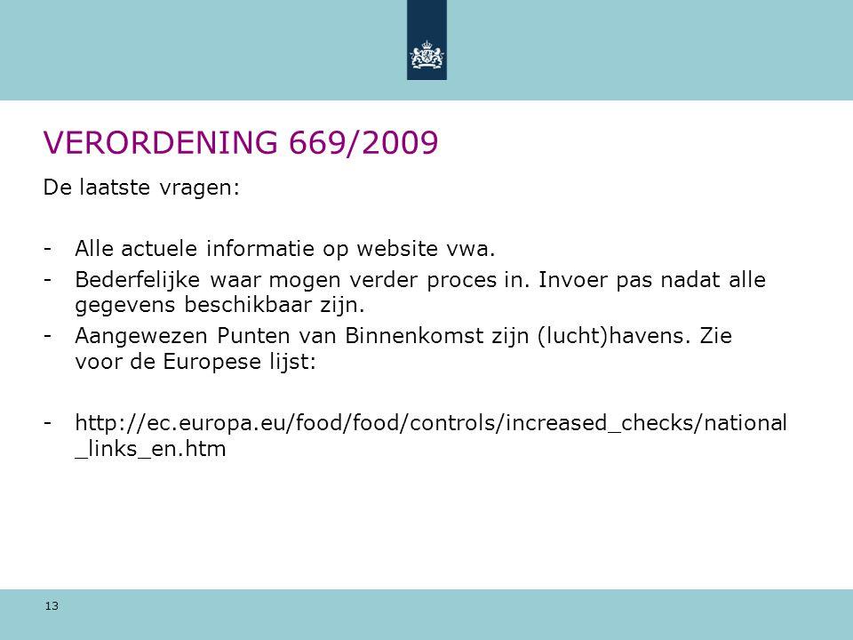 13 VERORDENING 669/2009 De laatste vragen: -Alle actuele informatie op website vwa. -Bederfelijke waar mogen verder proces in. Invoer pas nadat alle g