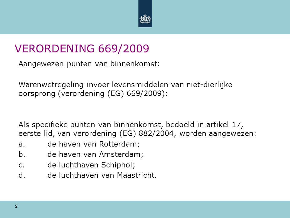 2 VERORDENING 669/2009 2 Aangewezen punten van binnenkomst: Warenwetregeling invoer levensmiddelen van niet-dierlijke oorsprong (verordening (EG) 669/