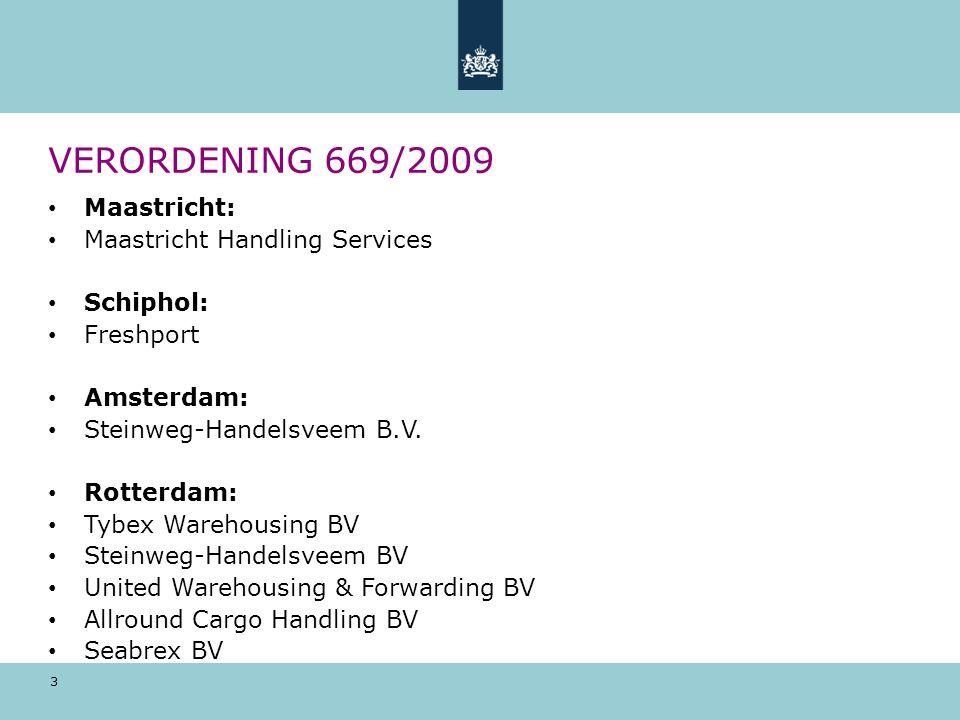 3 VERORDENING 669/2009 Maastricht: Maastricht Handling Services Schiphol: Freshport Amsterdam: Steinweg-Handelsveem B.V. Rotterdam: Tybex Warehousing