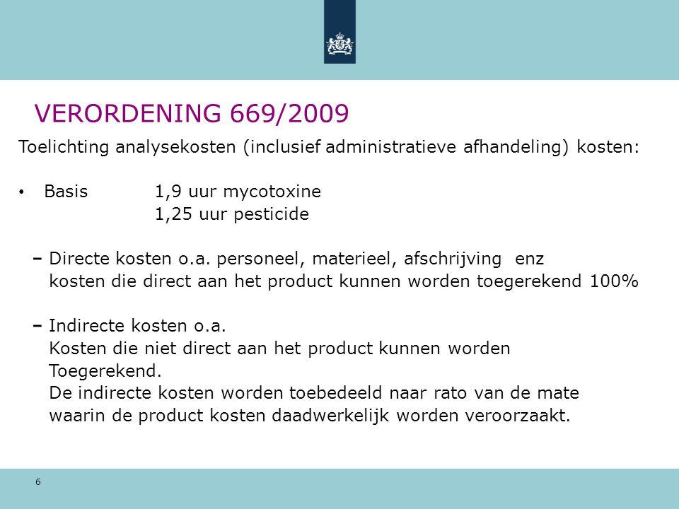 6 VERORDENING 669/2009 Toelichting analysekosten (inclusief administratieve afhandeling) kosten: Basis 1,9 uur mycotoxine 1,25 uur pesticide Directe k