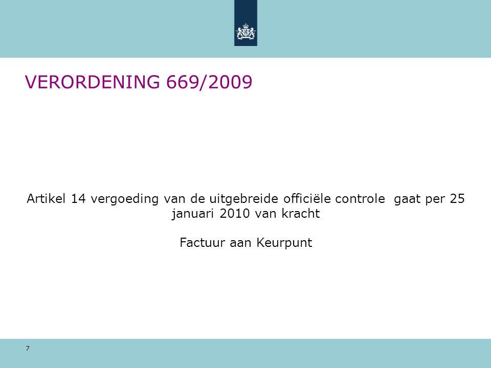 7 VERORDENING 669/2009 Artikel 14 vergoeding van de uitgebreide officiële controle gaat per 25 januari 2010 van kracht Factuur aan Keurpunt