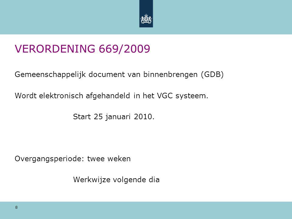 8 VERORDENING 669/2009 Gemeenschappelijk document van binnenbrengen (GDB) Wordt elektronisch afgehandeld in het VGC systeem. Start 25 januari 2010. Ov