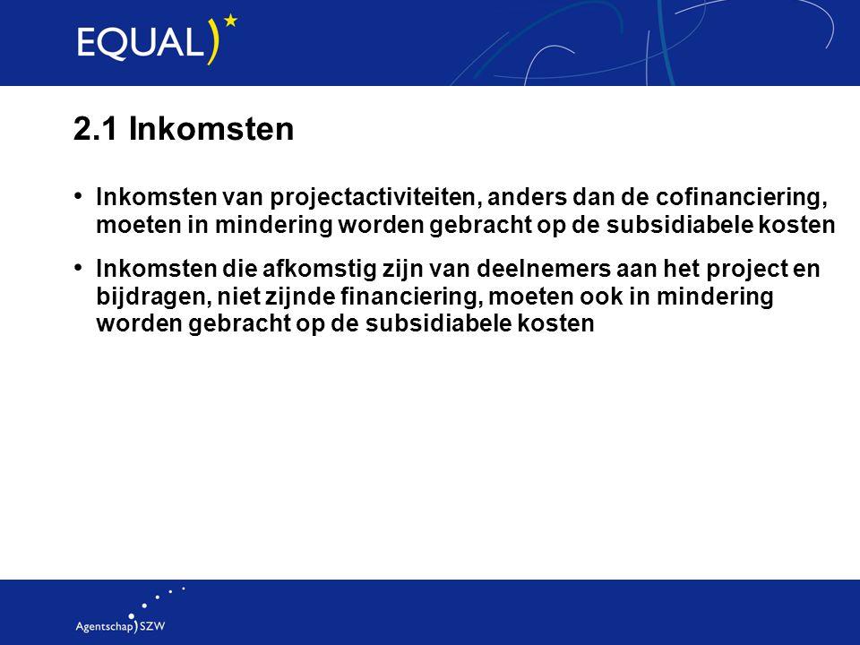 2.1 Inkomsten Inkomsten van projectactiviteiten, anders dan de cofinanciering, moeten in mindering worden gebracht op de subsidiabele kosten Inkomsten
