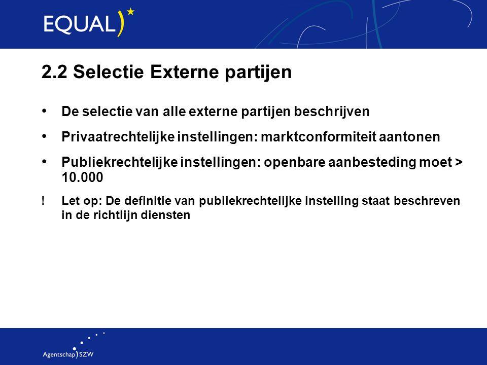 2.2 Selectie Externe partijen De selectie van alle externe partijen beschrijven Privaatrechtelijke instellingen: marktconformiteit aantonen Publiekrec