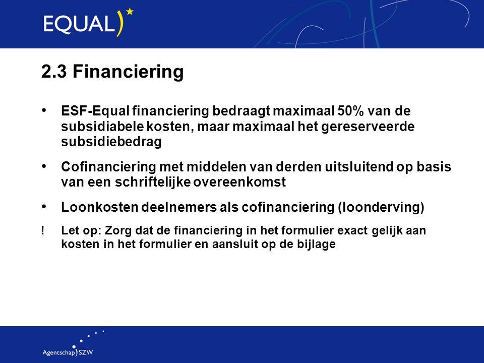 2.3 Financiering ESF-Equal financiering bedraagt maximaal 50% van de subsidiabele kosten, maar maximaal het gereserveerde subsidiebedrag Cofinancierin