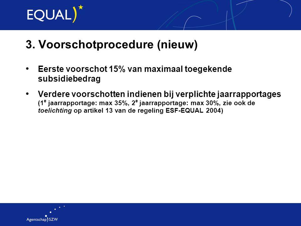 3. Voorschotprocedure (nieuw) Eerste voorschot 15% van maximaal toegekende subsidiebedrag Verdere voorschotten indienen bij verplichte jaarrapportages