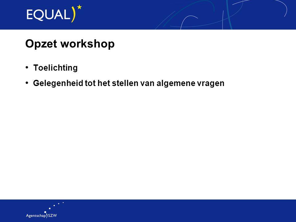 Opzet workshop Toelichting Gelegenheid tot het stellen van algemene vragen