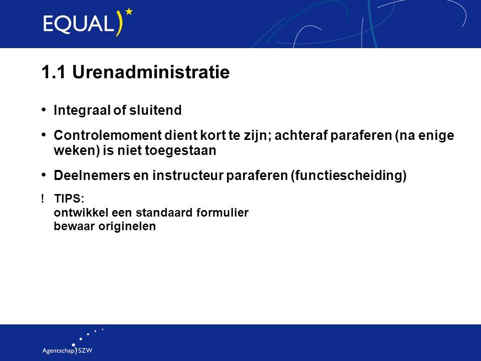 1.1 Urenadministratie Integraal of sluitend Controlemoment dient kort te zijn; achteraf paraferen (na enige weken) is niet toegestaan Deelnemers en in