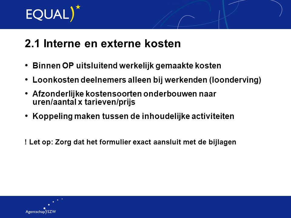 2.1 Interne en externe kosten Binnen OP uitsluitend werkelijk gemaakte kosten Loonkosten deelnemers alleen bij werkenden (loonderving) Afzonderlijke k