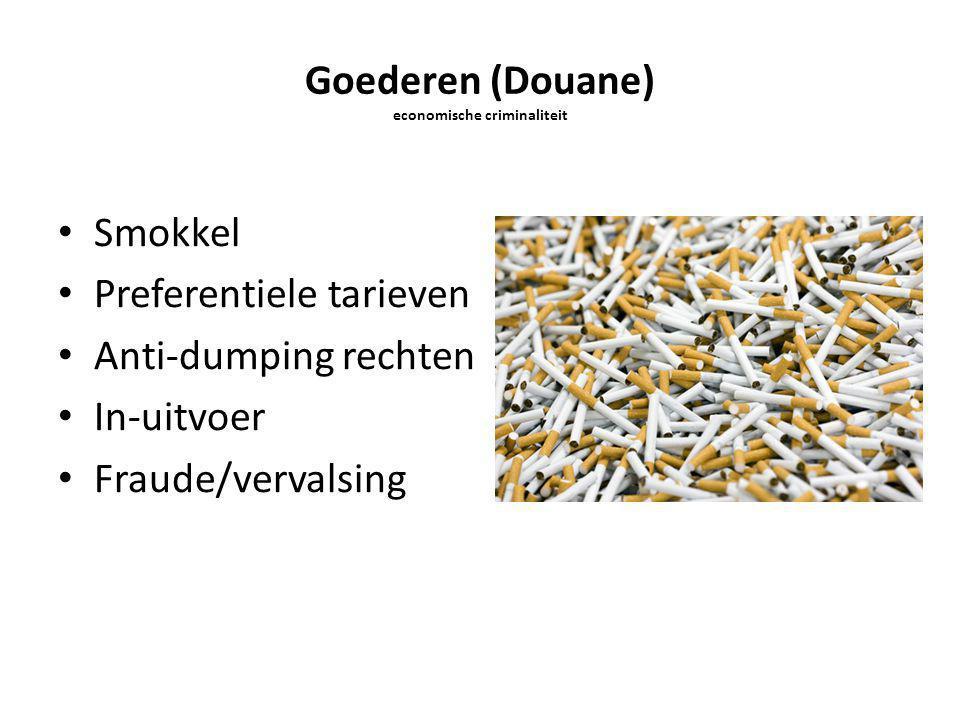 Goederen (Douane) economische criminaliteit Smokkel Preferentiele tarieven Anti-dumping rechten In-uitvoer Fraude/vervalsing