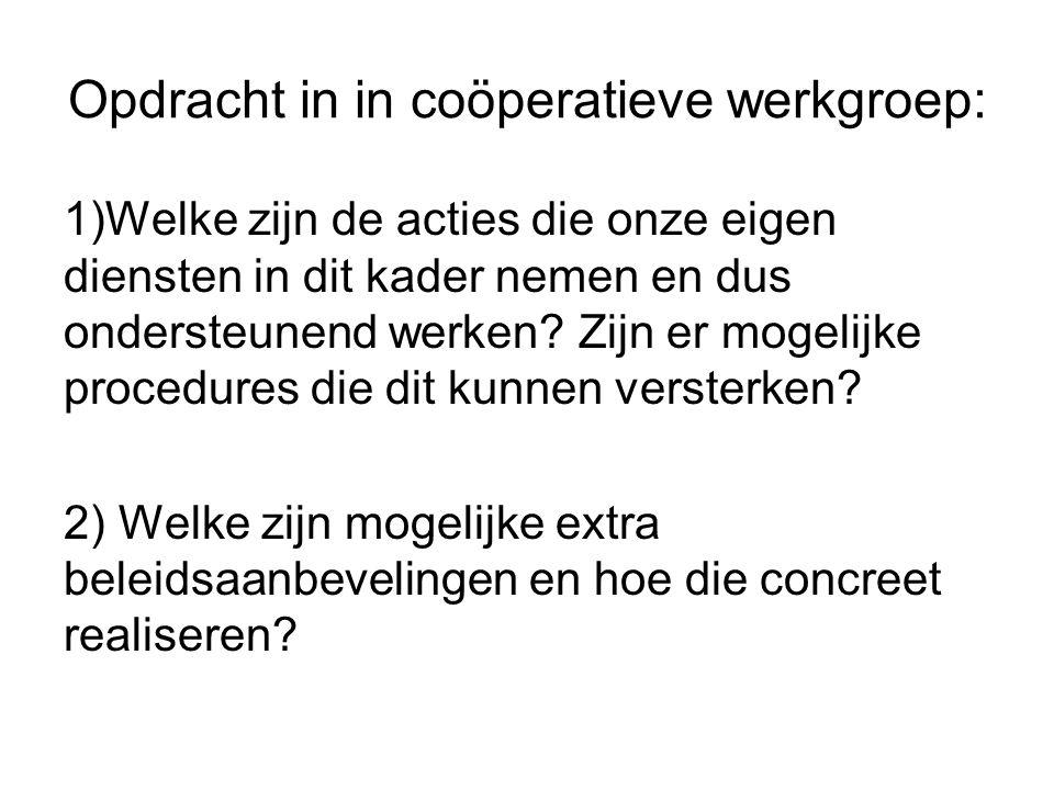 Opdracht in in coöperatieve werkgroep: 1)Welke zijn de acties die onze eigen diensten in dit kader nemen en dus ondersteunend werken? Zijn er mogelijk
