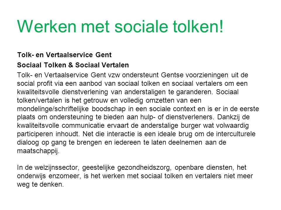Werken met sociale tolken! Tolk- en Vertaalservice Gent Sociaal Tolken & Sociaal Vertalen Tolk- en Vertaalservice Gent vzw ondersteunt Gentse voorzien