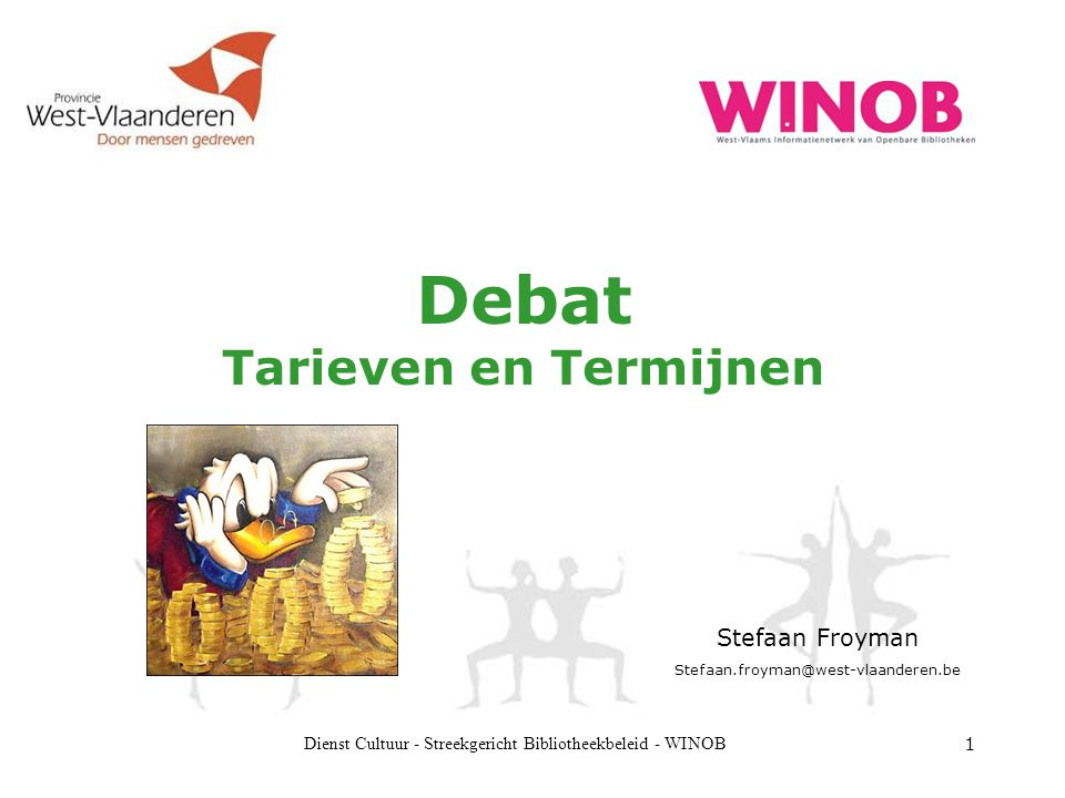 Dienst Cultuur - Streekgericht Bibliotheekbeleid - WINOB 1 Debat Tarieven en Termijnen Stefaan Froyman Stefaan.froyman@west-vlaanderen.be