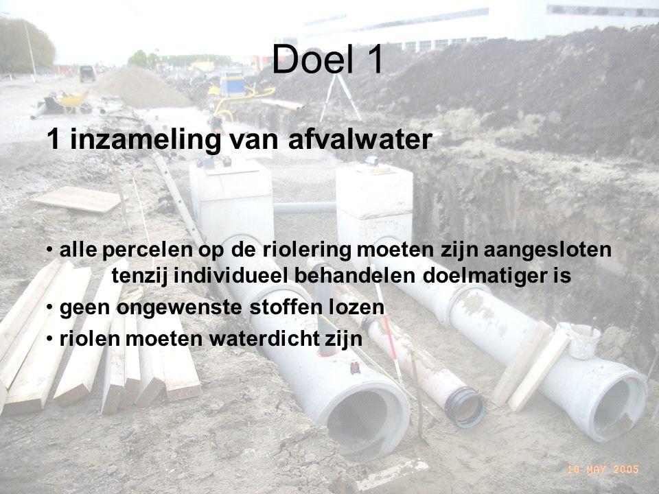 Doel 1 1 inzameling van afvalwater alle percelen op de riolering moeten zijn aangesloten tenzij individueel behandelen doelmatiger is geen ongewenste stoffen lozen riolen moeten waterdicht zijn