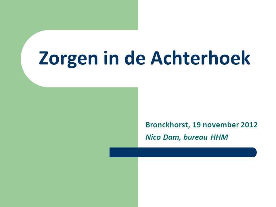 Zorgen in de Achterhoek Bronckhorst, 19 november 2012 Nico Dam, bureau HHM