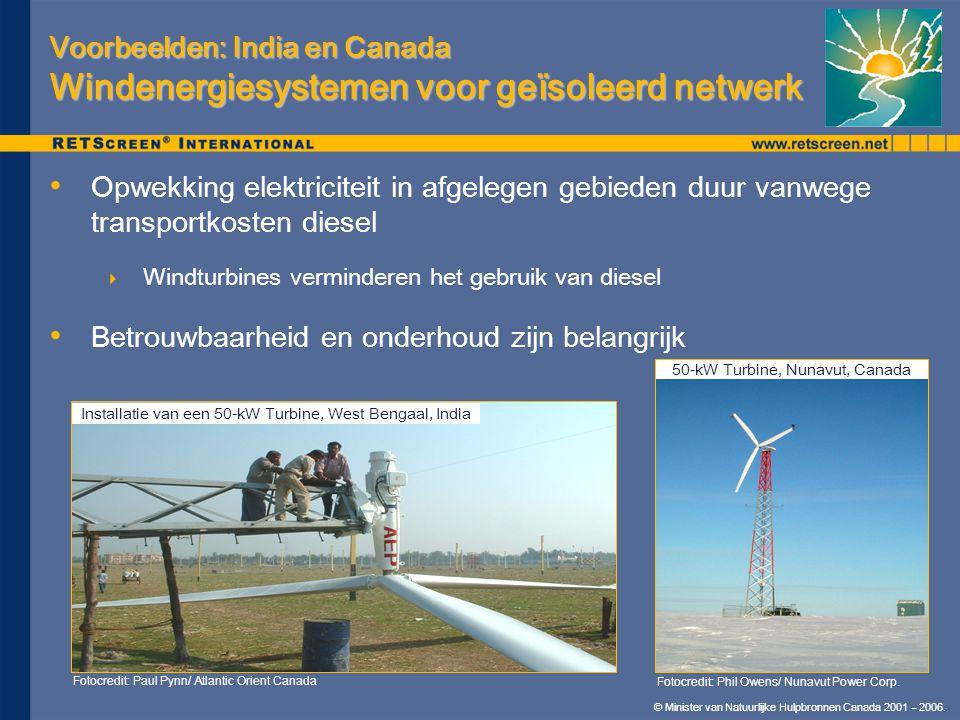 © Minister van Natuurlijke Hulpbronnen Canada 2001 – 2006. Voorbeelden: India en Canada Windenergiesystemen voor geïsoleerd netwerk Opwekking elektric