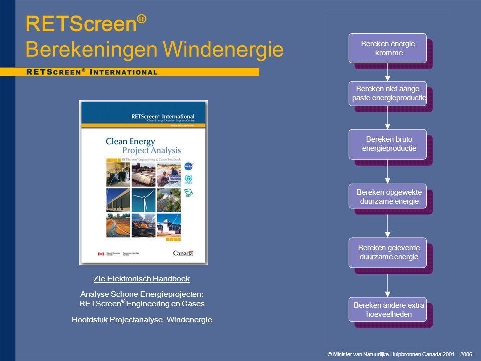 © Minister van Natuurlijke Hulpbronnen Canada 2001 – 2006. RETScreen ® Berekeningen Windenergie Bereken opgewekte duurzame energie Bereken andere extr