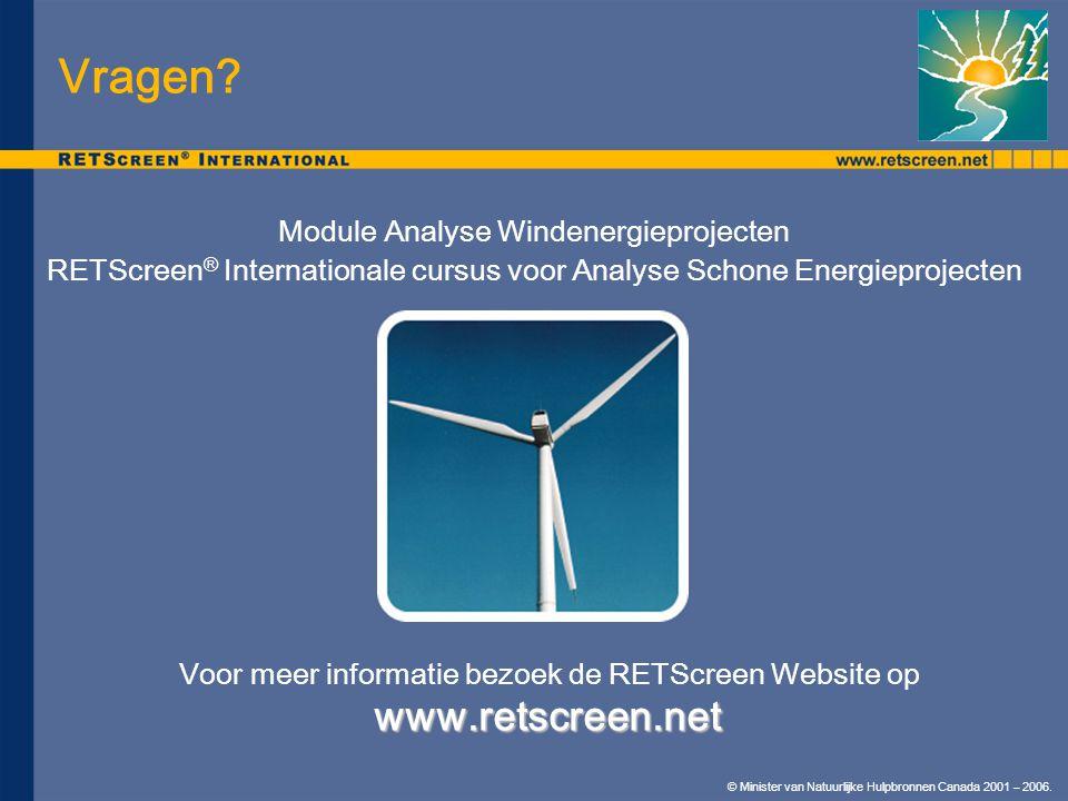 © Minister van Natuurlijke Hulpbronnen Canada 2001 – 2006. Vragen? Module Analyse Windenergieprojecten RETScreen ® Internationale cursus voor Analyse