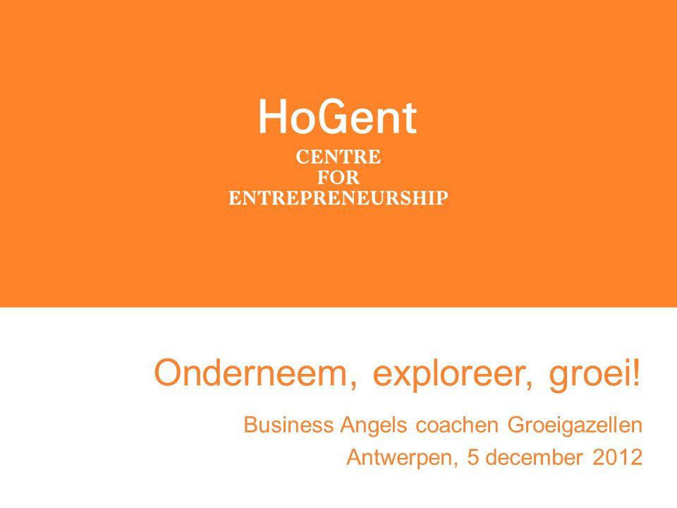 Onderneem, exploreer, groei! Business Angels coachen Groeigazellen Antwerpen, 5 december 2012
