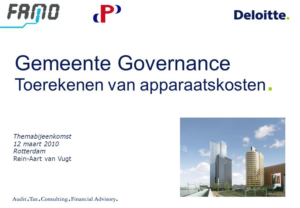 Themabijeenkomst 12 maart 2010 Rotterdam Rein-Aart van Vugt Gemeente Governance Toerekenen van apparaatskosten.