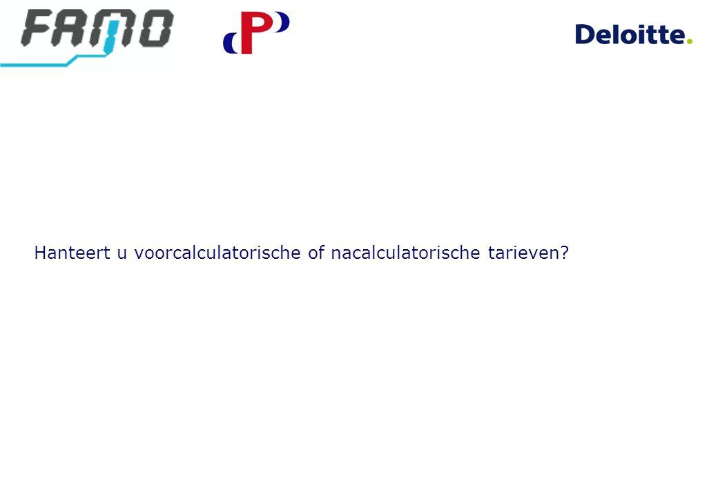 Hanteert u voorcalculatorische of nacalculatorische tarieven?