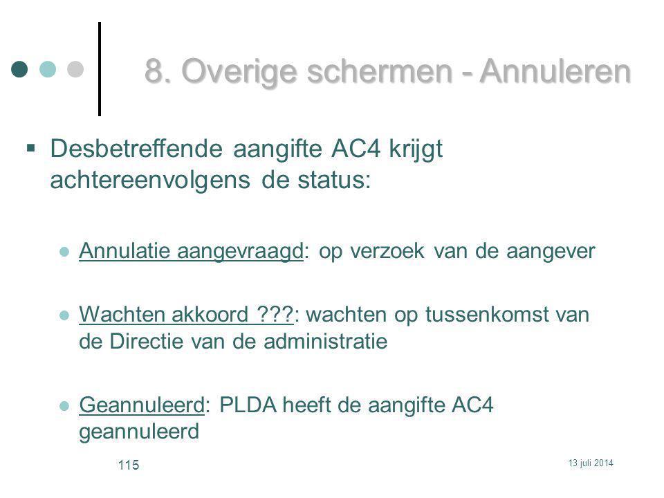 8. Overige schermen - Annuleren  Desbetreffende aangifte AC4 krijgt achtereenvolgens de status: Annulatie aangevraagd: op verzoek van de aangever Wac