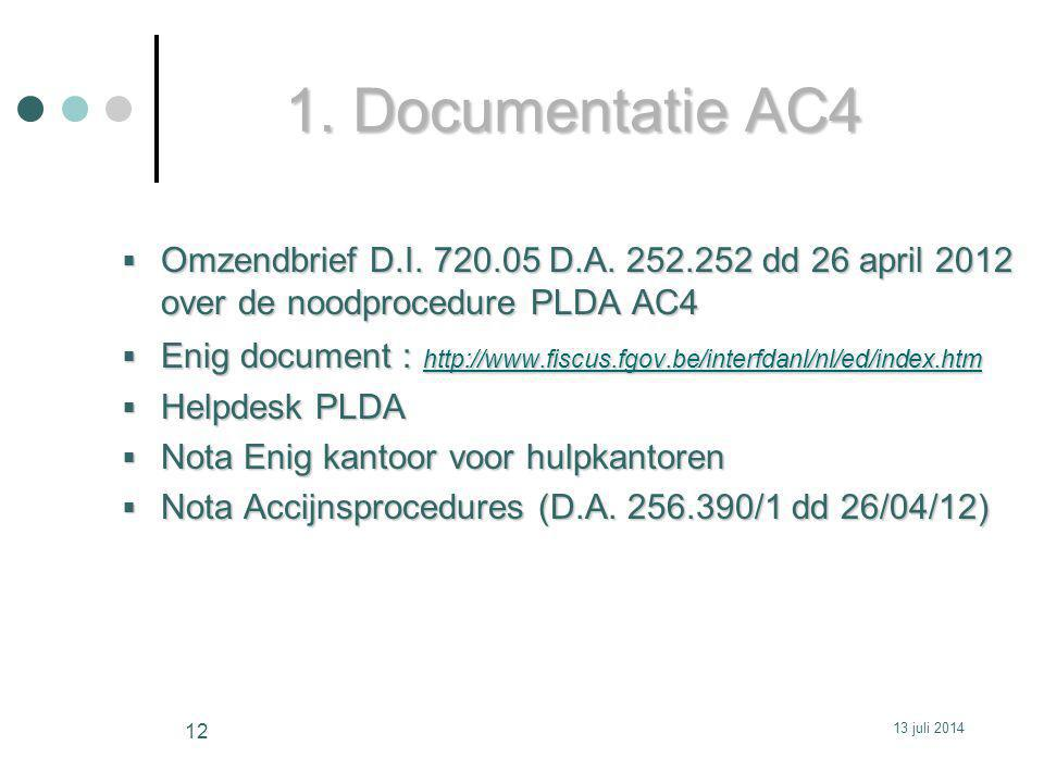 1. Documentatie AC4  Omzendbrief D.I. 720.05 D.A. 252.252 dd 26 april 2012 over de noodprocedure PLDA AC4  Enig document : http://www.fiscus.fgov.be