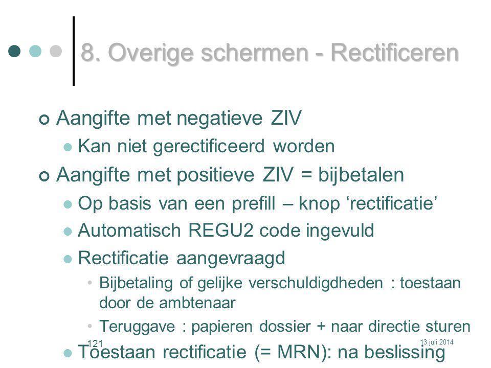 8. Overige schermen - Rectificeren Aangifte met negatieve ZIV Kan niet gerectificeerd worden Aangifte met positieve ZIV = bijbetalen Op basis van een