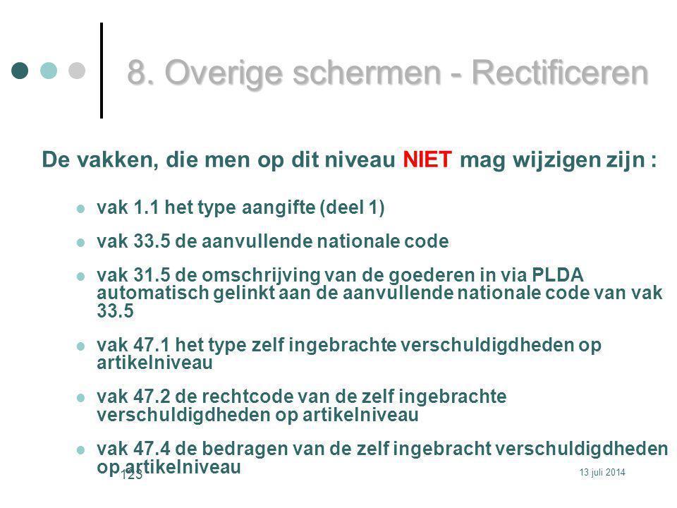 De vakken, die men op dit niveau NIET mag wijzigen zijn : vak 1.1 het type aangifte (deel 1) vak 33.5 de aanvullende nationale code vak 31.5 de omschrijving van de goederen in via PLDA automatisch gelinkt aan de aanvullende nationale code van vak 33.5 vak 47.1 het type zelf ingebrachte verschuldigdheden op artikelniveau vak 47.2 de rechtcode van de zelf ingebrachte verschuldigdheden op artikelniveau vak 47.4 de bedragen van de zelf ingebracht verschuldigdheden op artikelniveau 8.
