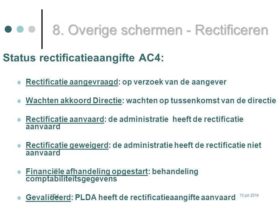 Status rectificatieaangifte AC4: Rectificatie aangevraagd: op verzoek van de aangever Wachten akkoord Directie: wachten op tussenkomst van de directie Rectificatie aanvaard: de administratie heeft de rectificatie aanvaard Rectificatie geweigerd: de administratie heeft de rectificatie niet aanvaard Financiële afhandeling opgestart: behandeling comptabiliteitsgegevens Gevalideerd: PLDA heeft de rectificatieaangifte aanvaard 8.