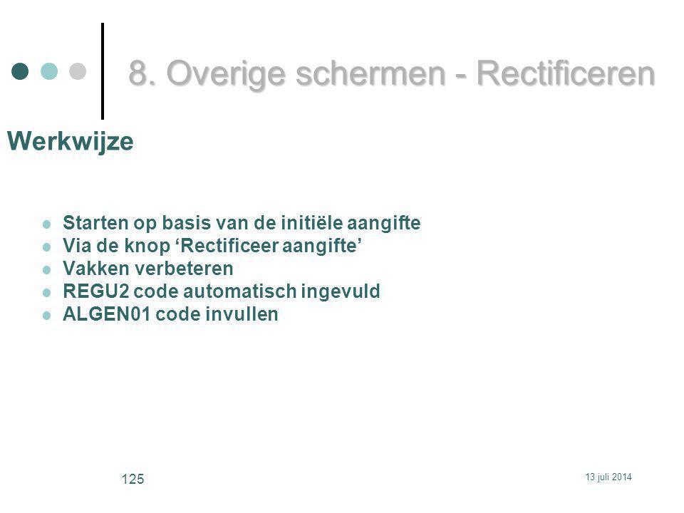 Werkwijze Starten op basis van de initiële aangifte Via de knop 'Rectificeer aangifte' Vakken verbeteren REGU2 code automatisch ingevuld ALGEN01 code invullen 8.