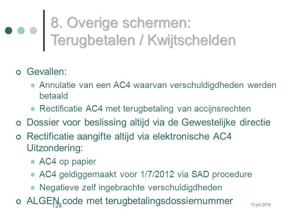 Gevallen: Annulatie van een AC4 waarvan verschuldigdheden werden betaald Rectificatie AC4 met terugbetaling van accijnsrechten Dossier voor beslissing altijd via de Gewestelijke directie Rectificatie aangifte altijd via elektronische AC4 Uitzondering: AC4 op papier AC4 geldiggemaakt voor 1/7/2012 via SAD procedure Negatieve zelf ingebrachte verschuldigdheden ALGEN code met terugbetalingsdossiernummer 8.