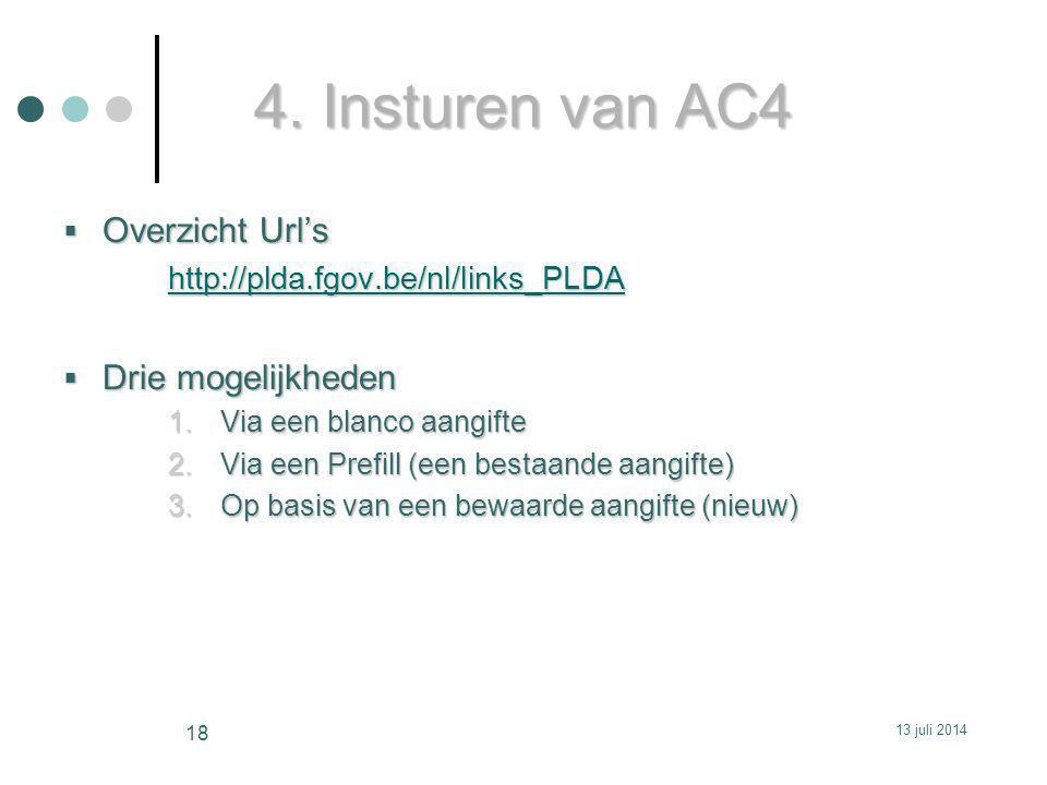 4. Insturen van AC4  Overzicht Url's http://plda.fgov.be/nl/links_PLDA  Drie mogelijkheden 1.Via een blanco aangifte 2.Via een Prefill (een bestaand