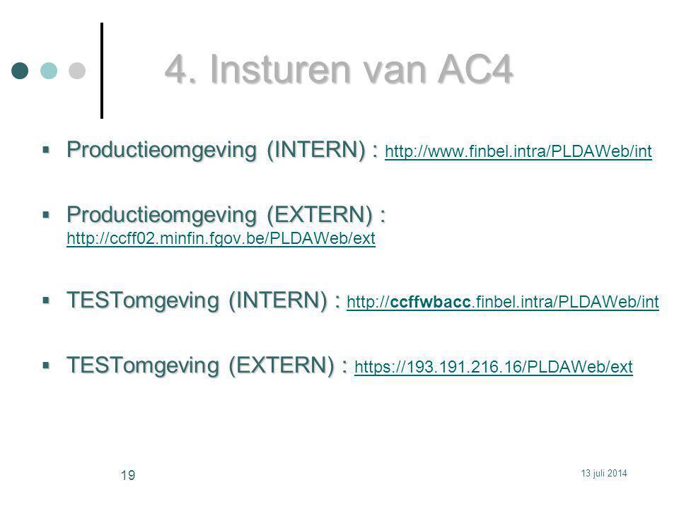 4. Insturen van AC4  Productieomgeving (INTERN) :  Productieomgeving (INTERN) : http://www.finbel.intra/PLDAWeb/int http://www.finbel.intra/PLDAWeb/