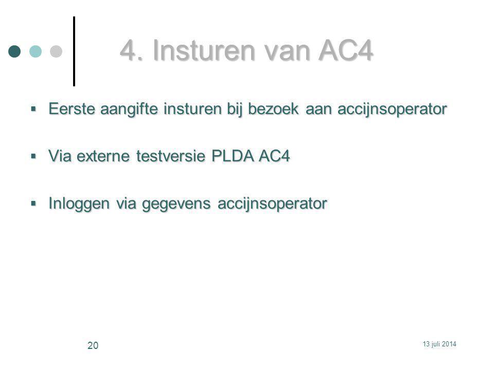 4. Insturen van AC4  Eerste aangifte insturen bij bezoek aan accijnsoperator  Via externe testversie PLDA AC4  Inloggen via gegevens accijnsoperato